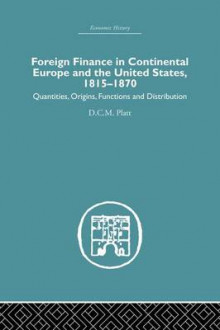 Foreign Finance in Continental Europe and the United States 1815-1870 av D. C. M. Platt (Heftet)