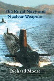 The Royal Navy and Nuclear Weapons av Richard Moore (Heftet)
