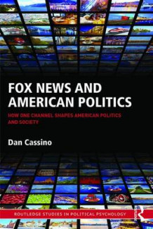 Fox News and American Politics av Dan Cassino (Innbundet)