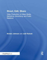 Omslag - Shoot, Edit, Share: Video Production for Mass Media, Marketing, Advertising, and Public Relations