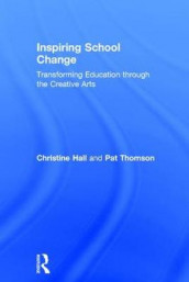 Inspiring School Change av Christine Hall og Pat Thomson (Innbundet)