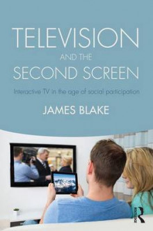 Television and the Second Screen av James Blake (Heftet)