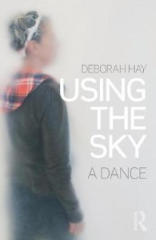Using the Sky av Deborah Hay (Heftet)