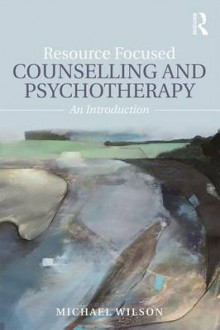 Resource Focused Counselling and Psychotherapy av Michael Wilson (Heftet)