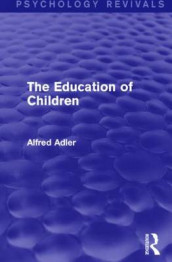 The Education of Children av Alfred Adler (Heftet)