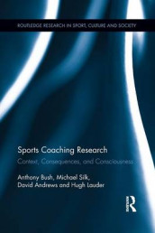 Sports Coaching Research av David Andrews, Anthony Bush, Hugh Lauder og Michael Silk (Heftet)