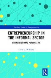 Entrepreneurship in the Informal Sector av Colin C. Williams (Innbundet)