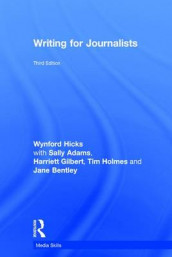Writing for Journalists av Jane Bentley, Harriett Gilbert, Wynford Hicks, Tim Holmes og Adams Sally (Innbundet)