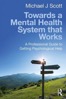 Towards a Mental Health System That Works av Michael J. Scott (Heftet)