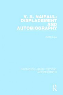 V. S. Naipaul: Displacement and Autobiography av Judith Levy (Innbundet)