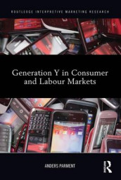 Generation Y in Consumer and Labour Markets av Anders Parment (Heftet)