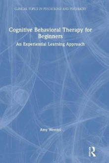 Cognitive Behavioral Therapy for Beginners av Amy Wenzel (Innbundet)