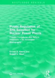 Public Regulation of Site Selection for Nuclear Power Plants av Ernest D. Klema og Robert L. West (Innbundet)