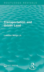 Transportation and Urban Land av Lowdon Wingo Jr. (Innbundet)