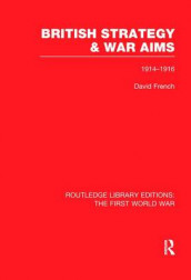 British Strategy and War Aims 1914-1916 av David French (Heftet)