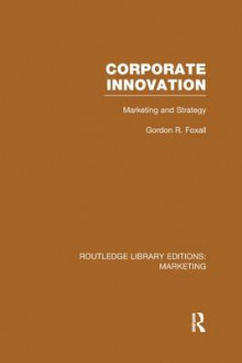 Corporate Innovation av Gordon Foxall (Heftet)