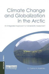 Climate Change and Globalization in the Arctic av E. Carina H. Keskitalo (Heftet)