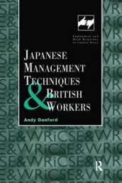 Japanese Management Techniques and British Workers av Andy Danford (Heftet)