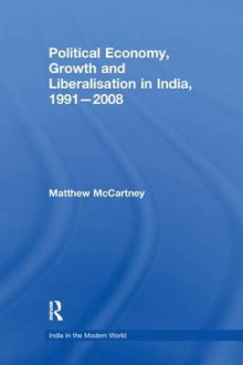 Political Economy, Growth and Liberalisation in India, 1991-2008 av Matthew McCartney (Heftet)