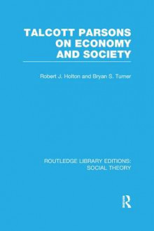 Talcott Parsons on Economy and Society av Professor Bryan S. Turner og Robert J. Holton (Heftet)