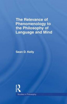 The Relevance of Phenomenology to the Philosophy of Language and Mind av Sean Dorrance Kelly (Heftet)