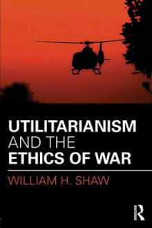 Utilitarianism and the Ethics of War av William H. Shaw (Heftet)
