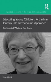 Educating Young Children: A Lifetime Journey into a Froebelian Approach av Tina Bruce (Innbundet)
