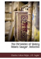 The Chronicles of Quincy Adams Sawyer, Detective av Charles Felton Pidgin og J M Taylor (Innbundet)