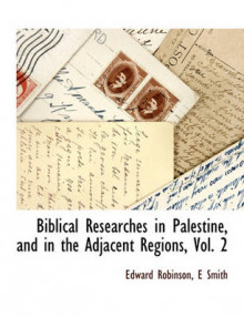 Biblical Researches in Palestine, and in the Adjacent Regions, Vol. 2 av Edward Robinson og Smith (Heftet)
