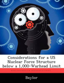 Considerations for a Us Nuclear Force Structure Below a 1,000-Warhead Limit av Baylor (Heftet)