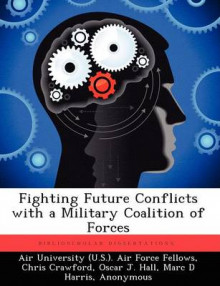 Fighting Future Conflicts with a Military Coalition of Forces av Chris Crawford og Oscar J Hall (Heftet)