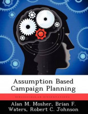 Assumption Based Campaign Planning av Robert C Johnson, Alan M Mosher og Brian F Waters (Heftet)