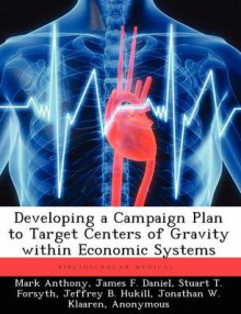 Developing a Campaign Plan to Target Centers of Gravity Within Economic Systems av Mark Anthony, James F Daniel og Stuart T Forsyth (Heftet)