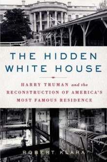 The Hidden White House av Robert Klara (Innbundet)