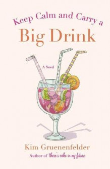 Keep Calm and Carry a Big Drink av Kim Gruenenfelder (Heftet)