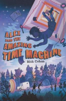 Alex and the Amazing Time Machine av Rich Cohen (Heftet)