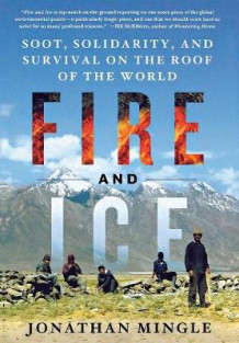 Fire and Ice: Soot, Solidarity, and Survival on the Roof of the World av Jonathan Mingle (Innbundet)