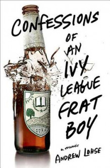 Confessions of an Ivy League Frat Boy av Andrew Lohse (Innbundet)