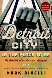 Detroit City Is the Place to Be av Agent Sterling Lord Literistic Mark Binelli (Heftet)