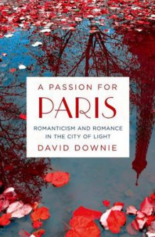 A Passion for Paris av David Downie (Innbundet)