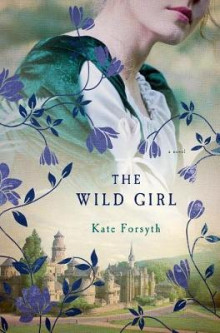 The Wild Girl av Kate Forsyth (Innbundet)