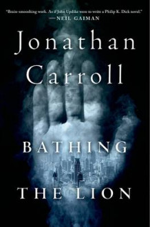 Bathing the Lion av Jonathan Carroll (Innbundet)
