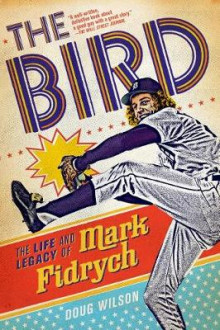 The Bird: The Life and Legacy of Mark Fidrych av Doug Wilson (Heftet)