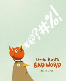 Little Bird's Bad Word av Jacob Grant (Innbundet)