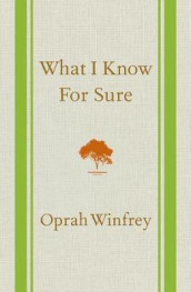 What I Know for Sure av Oprah Winfrey (Innbundet)