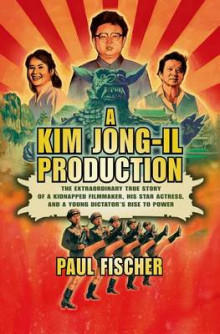 A Kim Jong-il Production av Paul Fischer (Innbundet)