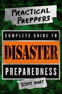 The Practical Preppers Complete Guide to Disaster Preparedness av Scott Hunter (Heftet)