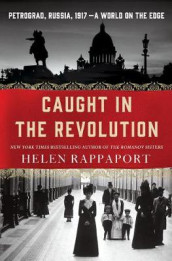 Caught in the Revolution av Helen Rappaport (Innbundet)