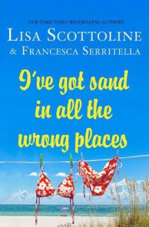 I've Got Sand in All the Wrong Places av Lisa Scottoline og Francesca Serritella (Innbundet)