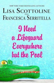 I Need a Lifeguard Everywhere But the Pool av Lisa Scottoline (Innbundet)